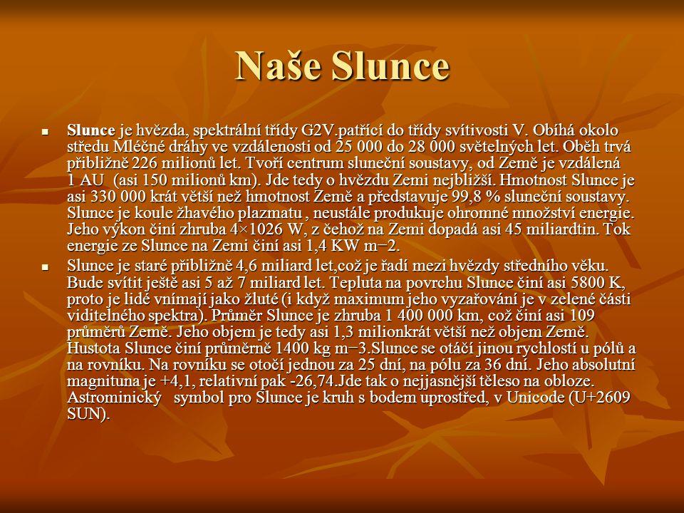 Naše Slunce Slunce je hvězda, spektrální třídy G2V.patřící do třídy svítivosti V. Obíhá okolo středu Mléčné dráhy ve vzdálenosti od 25 000 do 28 000 s