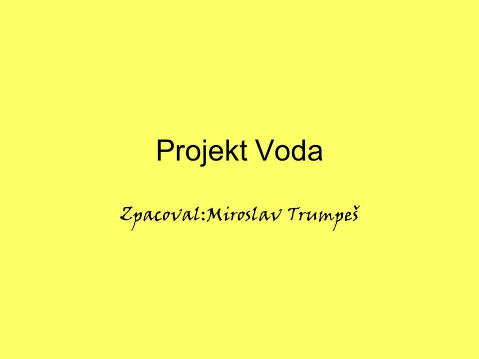 Projekt Voda Zpacoval:Miroslav Trumpeš