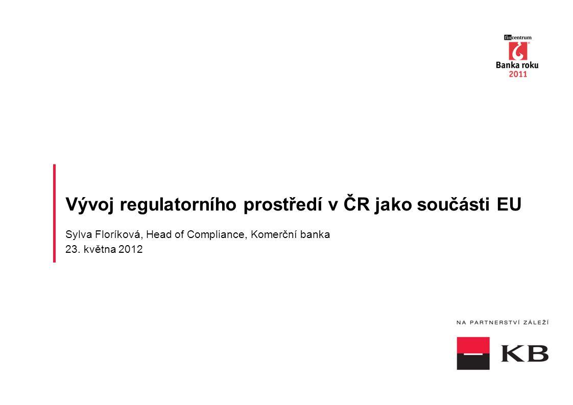 Vývoj regulatorního prostředí v ČR jako součásti EU Sylva Floríková, Head of Compliance, Komerční banka 23.