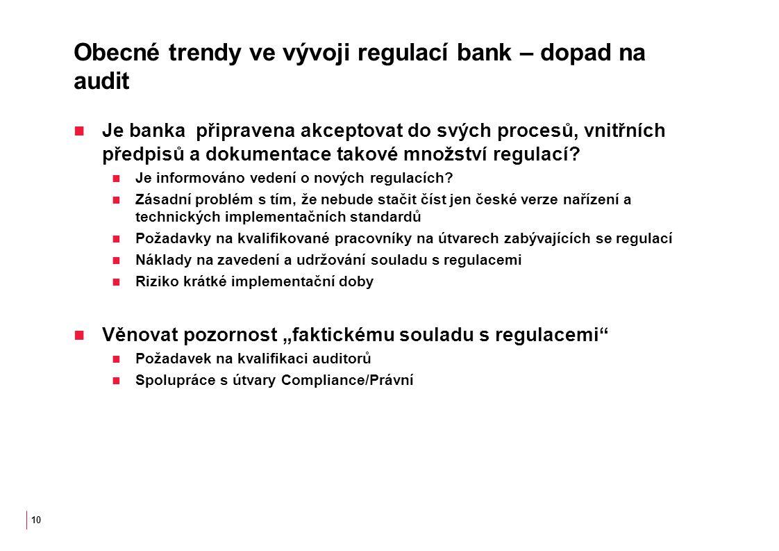 Obecné trendy ve vývoji regulací bank – dopad na audit Je banka připravena akceptovat do svých procesů, vnitřních předpisů a dokumentace takové množství regulací.