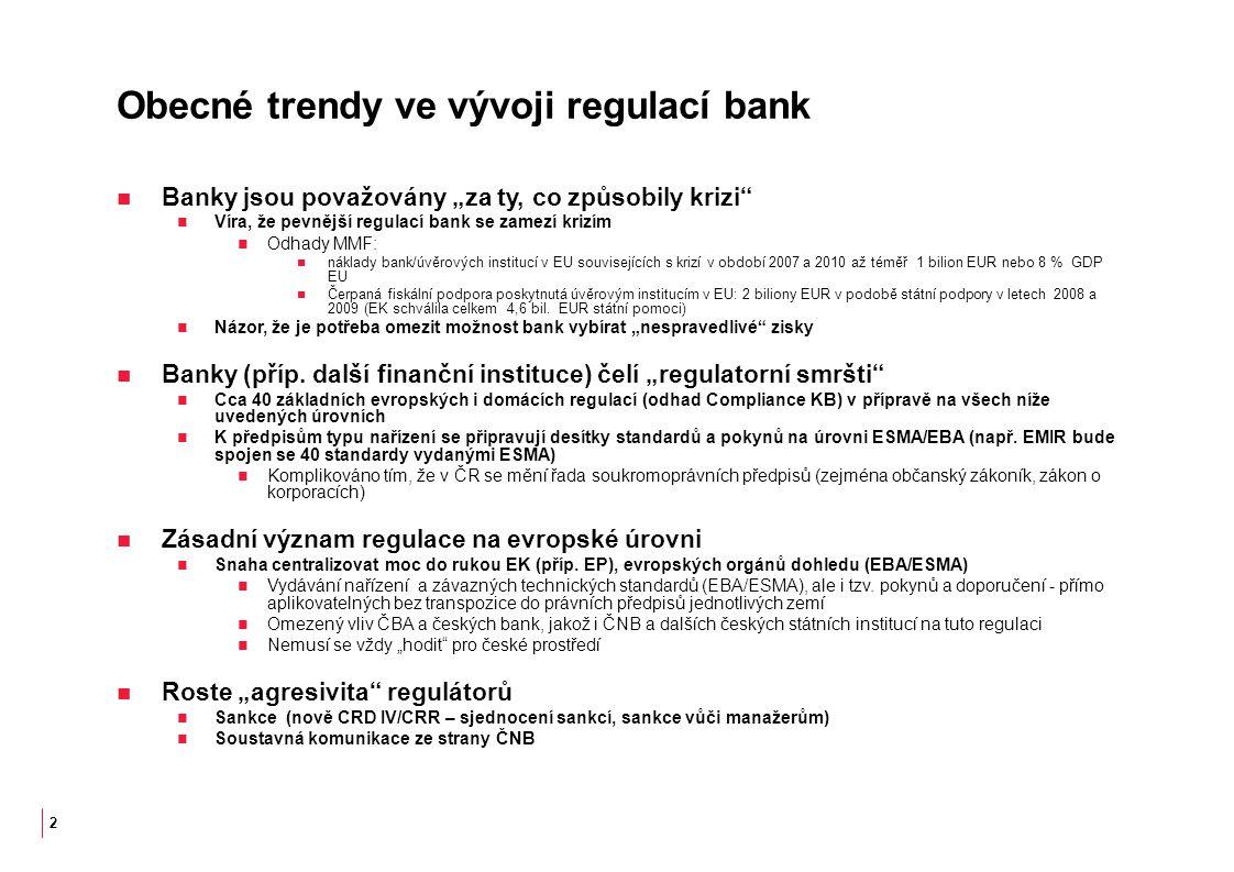 """Obecné trendy ve vývoji regulací bank Banky jsou považovány """"za ty, co způsobily krizi Víra, že pevnější regulací bank se zamezí krizím Odhady MMF: náklady bank/úvěrových institucí v EU souvisejících s krizí v období 2007 a 2010 až téměř 1 bilion EUR nebo 8 % GDP EU Čerpaná fiskální podpora poskytnutá úvěrovým institucím v EU: 2 biliony EUR v podobě státní podpory v letech 2008 a 2009 (EK schválila celkem 4,6 bil."""