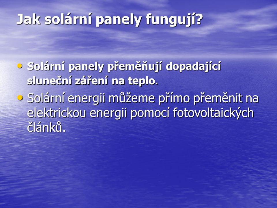 Jak solární panely fungují? Jak solární panely fungují? Solární panely přeměňují dopadající sluneční záření na teplo. Solární panely přeměňují dopadaj