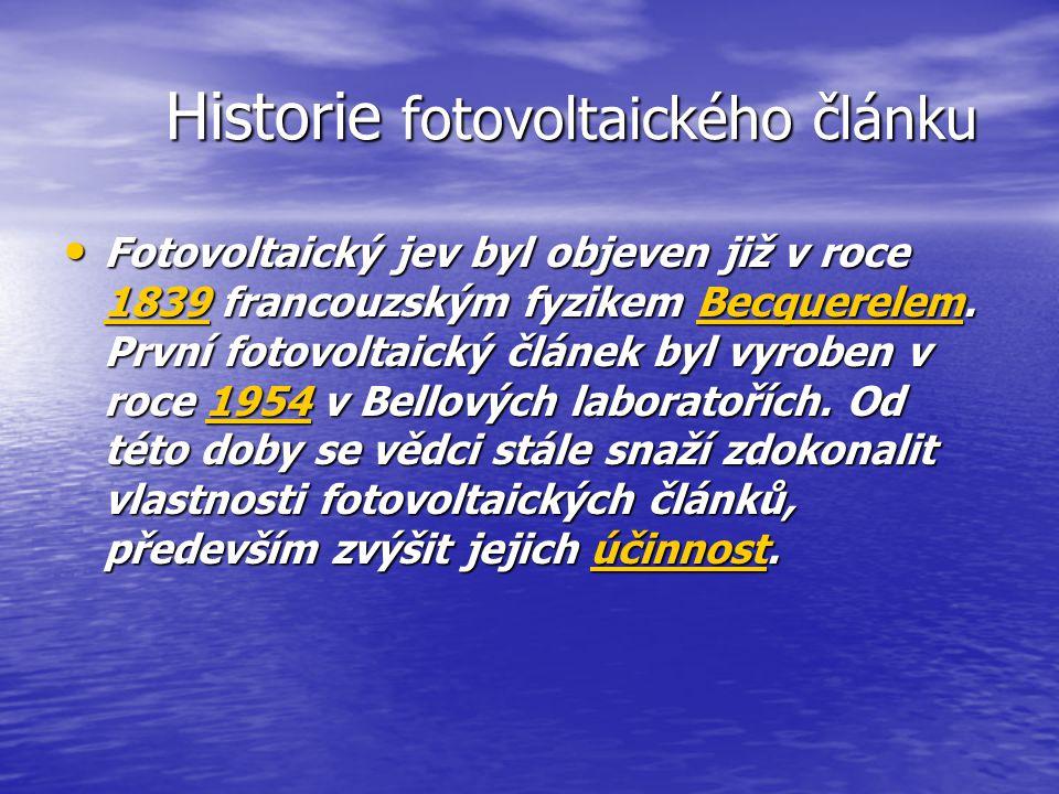 Historie fotovoltaického článku Historie fotovoltaického článku Fotovoltaický jev byl objeven již v roce 1839 francouzským fyzikem Becquerelem. První