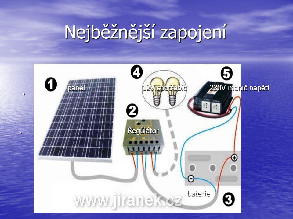 Nejběžnější zapojení 1 panel 2 regulátor 3 baterie 4 12V spotřebič 5 měnič napětí 230V takováto sestava stojí do 30tis.