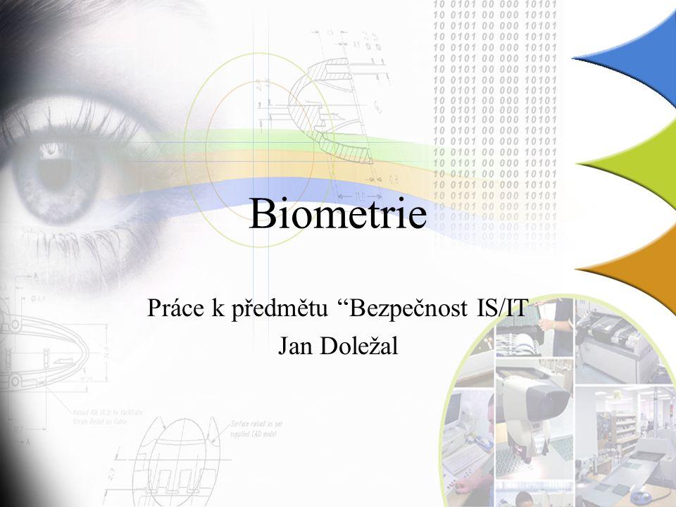 Biometrie Práce k předmětu Bezpečnost IS/IT Jan Doležal