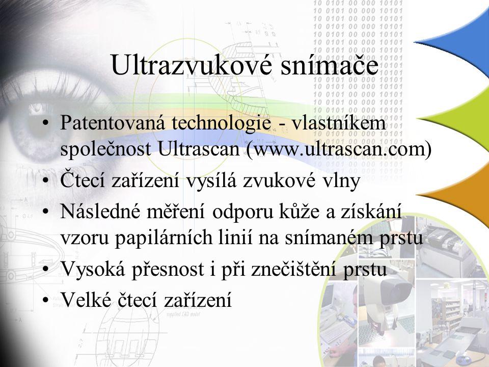 Ultrazvukové snímače Patentovaná technologie - vlastníkem společnost Ultrascan (www.ultrascan.com) Čtecí zařízení vysílá zvukové vlny Následné měření odporu kůže a získání vzoru papilárních linií na snímaném prstu Vysoká přesnost i při znečištění prstu Velké čtecí zařízení