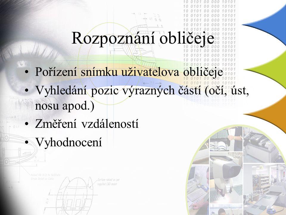 Rozpoznání obličeje Pořízení snímku uživatelova obličeje Vyhledání pozic výrazných částí (očí, úst, nosu apod.) Změření vzdáleností Vyhodnocení