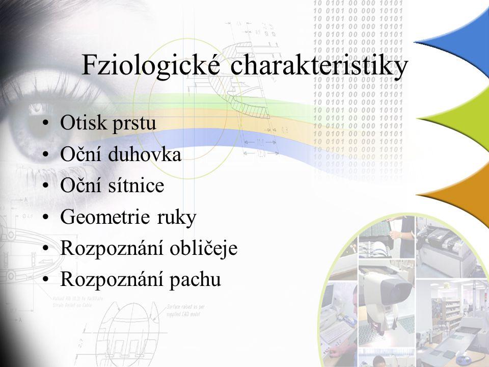 Fziologické charakteristiky Otisk prstu Oční duhovka Oční sítnice Geometrie ruky Rozpoznání obličeje Rozpoznání pachu