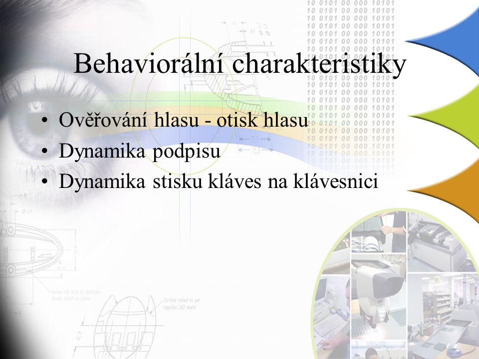 Behaviorální charakteristiky Ověřování hlasu - otisk hlasu Dynamika podpisu Dynamika stisku kláves na klávesnici