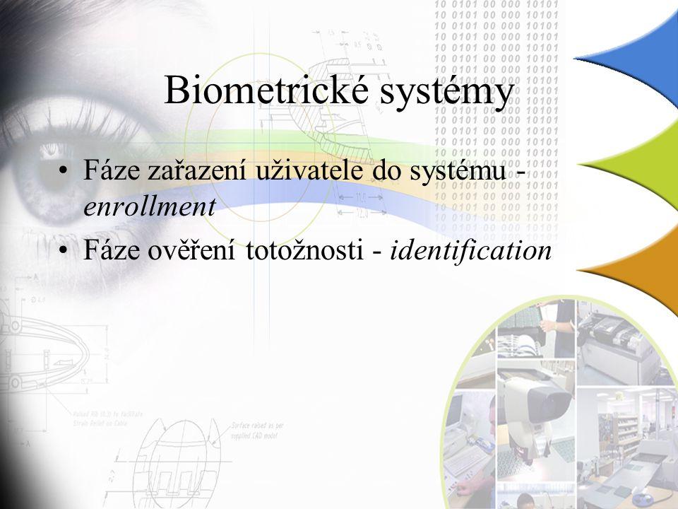 Biometrické systémy Fáze zařazení uživatele do systému - enrollment Fáze ověření totožnosti - identification