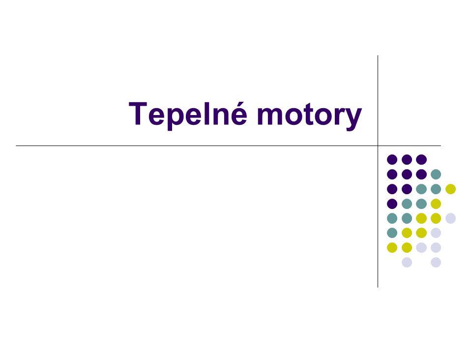 Motor = stroj, ve kterém se přijatá energie mění na pohybovou Tepelný motor – koná práci působením tepla Tepelné motory: Parní stroj Parní turbína Spalovací motory