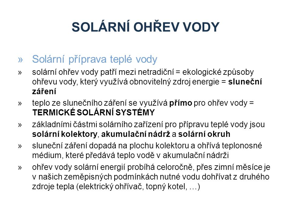 SOLÁRNÍ OHŘEV VODY »Princip solárního kolektoru »solární kolektor si můžeme zjednodušeně představit jako hadici na zalévání zahrady, která leží na slunci – vodu v ní ohřívá sluneční záření