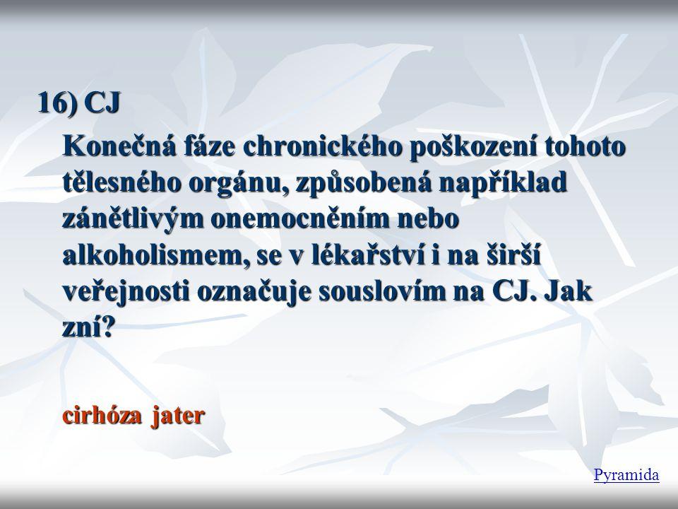 16) CJ Konečná fáze chronického poškození tohoto tělesného orgánu, způsobená například zánětlivým onemocněním nebo alkoholismem, se v lékařství i na š