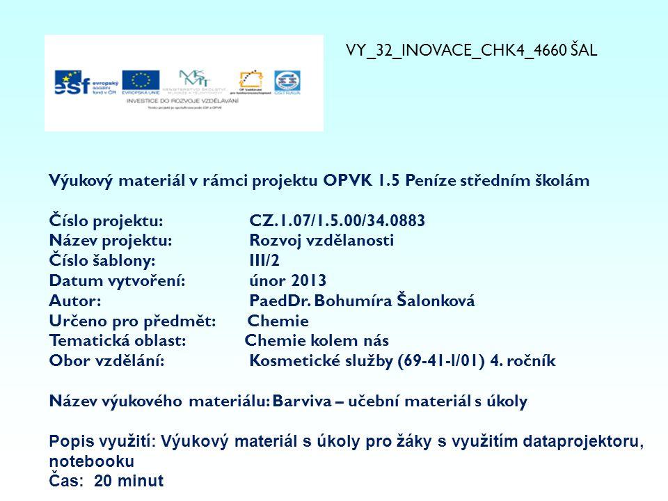 Základní pojmy Barviva – jsou chemické sloučeniny, které mají schopnost vybarvovat určité látky ( papír, vlnu, plast,....) Barevnost – je založena na schopnosti látek absorbovat světlo určité vlnové délky.