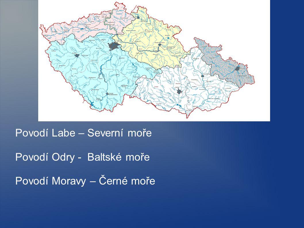 Povodí Labe – Severní moře Povodí Odry - Baltské moře Povodí Moravy – Černé moře