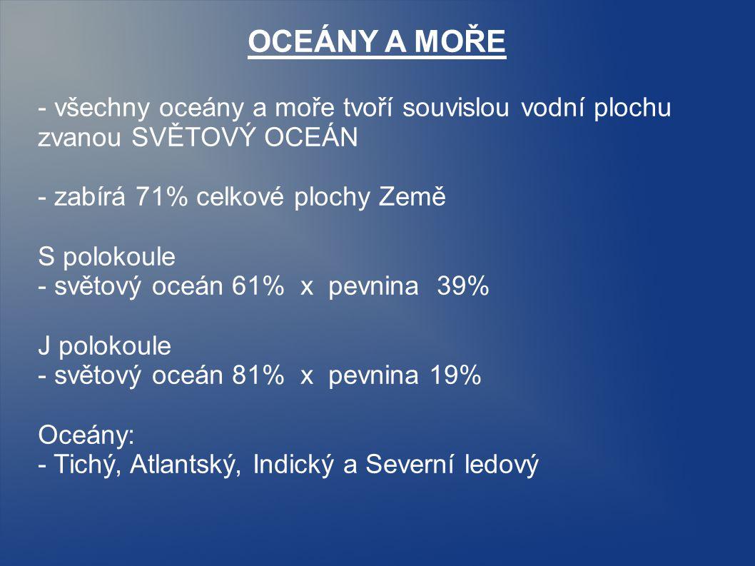 OCEÁNY A MOŘE - všechny oceány a moře tvoří souvislou vodní plochu zvanou SVĚTOVÝ OCEÁN - zabírá 71% celkové plochy Země S polokoule - světový oceán 6