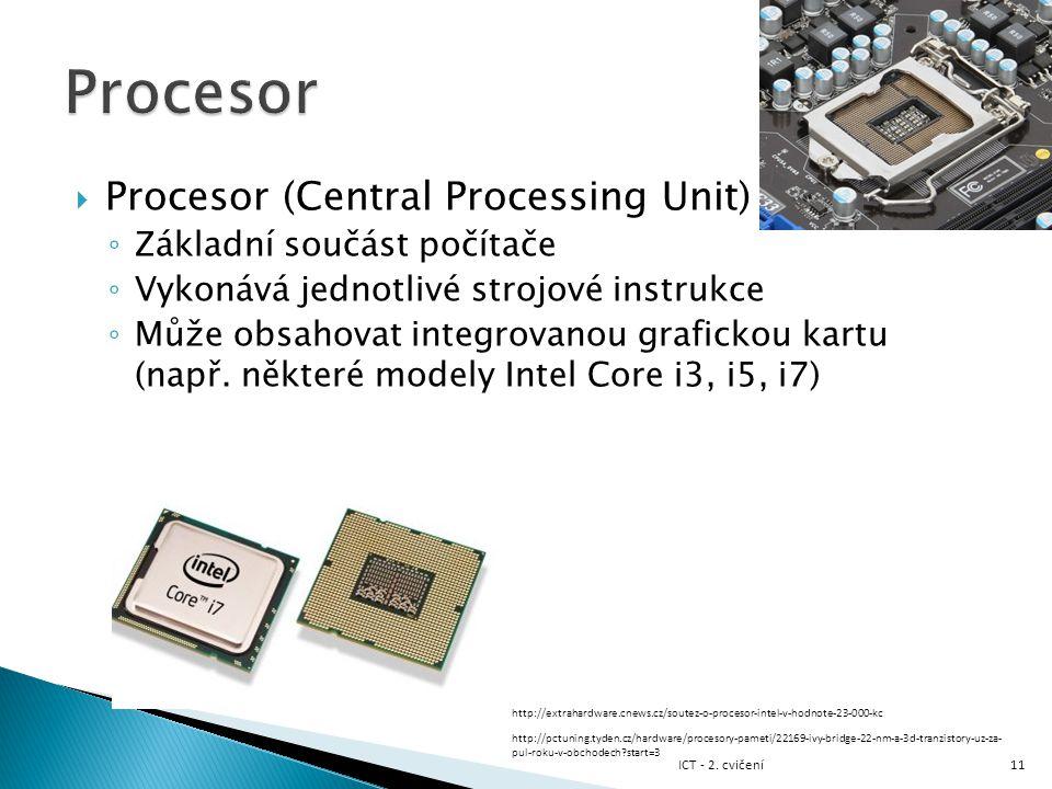  Procesor (Central Processing Unit) ◦ Základní součást počítače ◦ Vykonává jednotlivé strojové instrukce ◦ Může obsahovat integrovanou grafickou kart