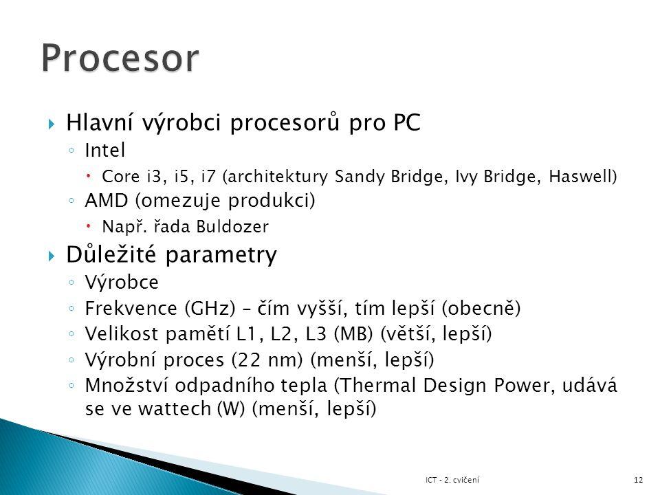  Hlavní výrobci procesorů pro PC ◦ Intel  Core i3, i5, i7 (architektury Sandy Bridge, Ivy Bridge, Haswell) ◦ AMD (omezuje produkci)  Např. řada Bul