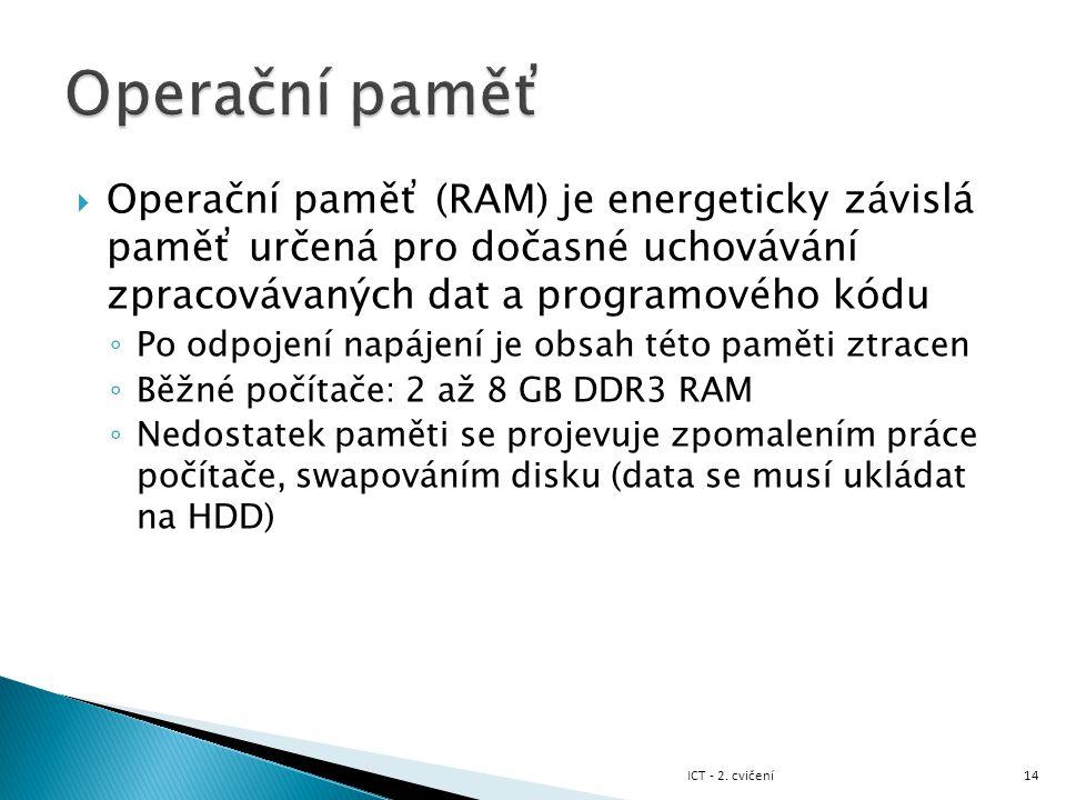  Operační paměť (RAM) je energeticky závislá paměť určená pro dočasné uchovávání zpracovávaných dat a programového kódu ◦ Po odpojení napájení je obs