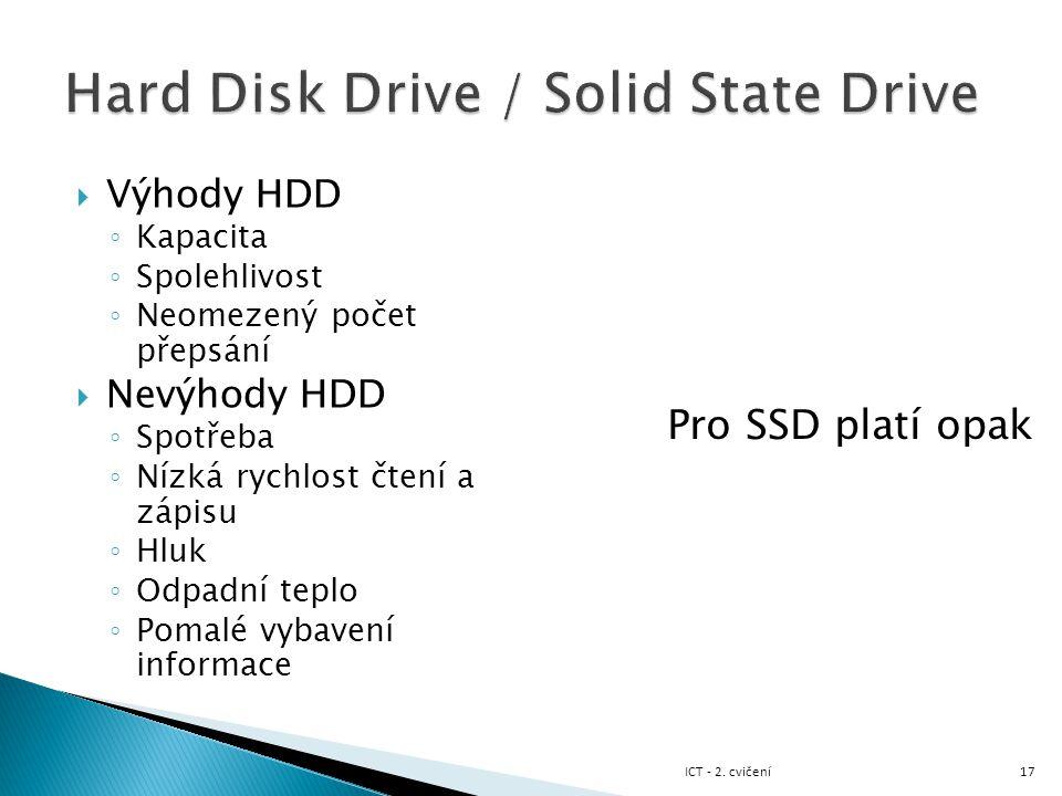  Výhody HDD ◦ Kapacita ◦ Spolehlivost ◦ Neomezený počet přepsání  Nevýhody HDD ◦ Spotřeba ◦ Nízká rychlost čtení a zápisu ◦ Hluk ◦ Odpadní teplo ◦ P