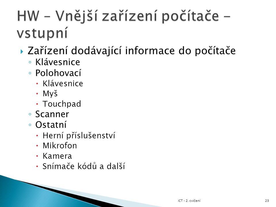  Zařízení dodávající informace do počítače ◦ Klávesnice ◦ Polohovací  Klávesnice  Myš  Touchpad ◦ Scanner ◦ Ostatní  Herní příslušenství  Mikrof