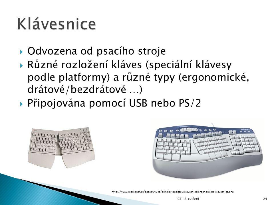  Odvozena od psacího stroje  Různé rozložení kláves (speciální klávesy podle platformy) a různé typy (ergonomické, drátové/bezdrátové …)  Připojová