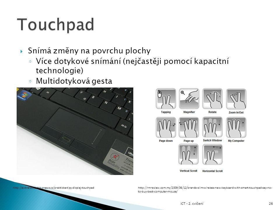  Snímá změny na povrchu plochy ◦ Více dotykové snímání (nejčastěji pomocí kapacitní technologie) ◦ Multidotyková gesta 26 http://extranotebook.cnews.