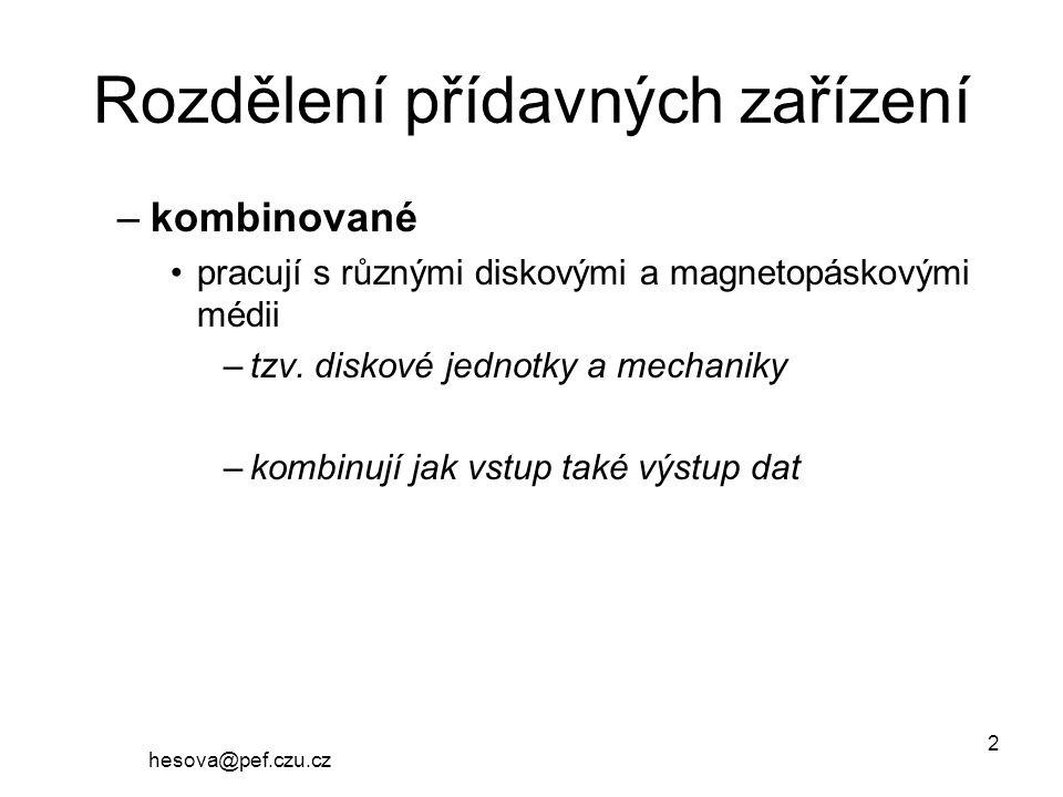 hesova@pef.czu.cz 2 Rozdělení přídavných zařízení –kombinované pracují s různými diskovými a magnetopáskovými médii –tzv.
