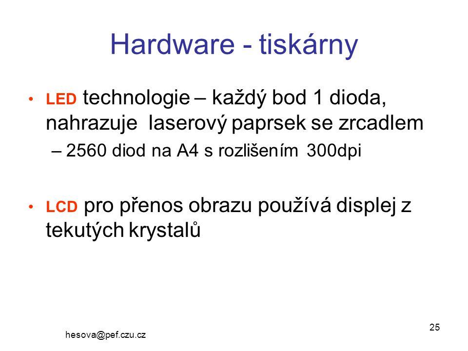 hesova@pef.czu.cz 25 Hardware - tiskárny LED technologie – každý bod 1 dioda, nahrazuje laserový paprsek se zrcadlem –2560 diod na A4 s rozlišením 300dpi LCD pro přenos obrazu používá displej z tekutých krystalů
