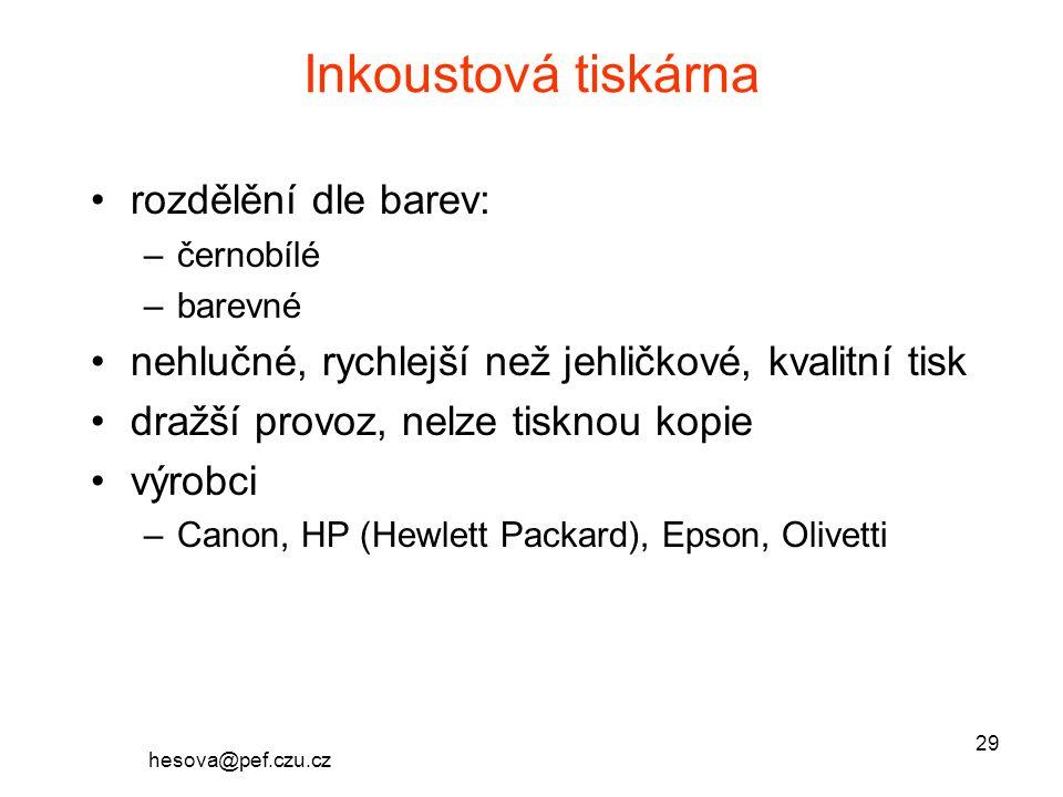 hesova@pef.czu.cz 29 Inkoustová tiskárna rozdělění dle barev: –černobílé –barevné nehlučné, rychlejší než jehličkové, kvalitní tisk dražší provoz, nelze tisknou kopie výrobci –Canon, HP (Hewlett Packard), Epson, Olivetti