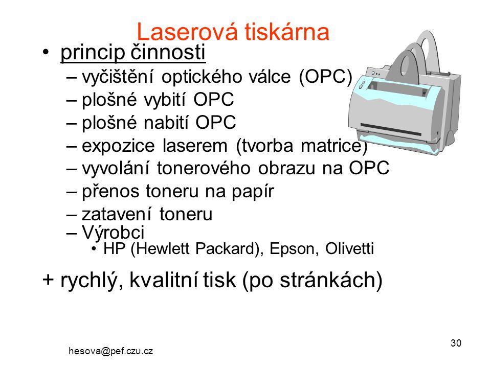 hesova@pef.czu.cz 30 Laserová tiskárna princip činnosti –vyčištění optického válce (OPC) –plošné vybití OPC –plošné nabití OPC –expozice laserem (tvorba matrice) –vyvolání tonerového obrazu na OPC –přenos toneru na papír –zatavení toneru –Výrobci HP (Hewlett Packard), Epson, Olivetti +rychlý, kvalitní tisk (po stránkách)