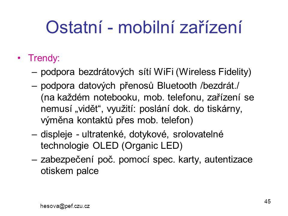 hesova@pef.czu.cz 45 Ostatní - mobilní zařízení Trendy: –podpora bezdrátových sítí WiFi (Wireless Fidelity) –podpora datových přenosů Bluetooth /bezdrát./ (na každém notebooku, mob.