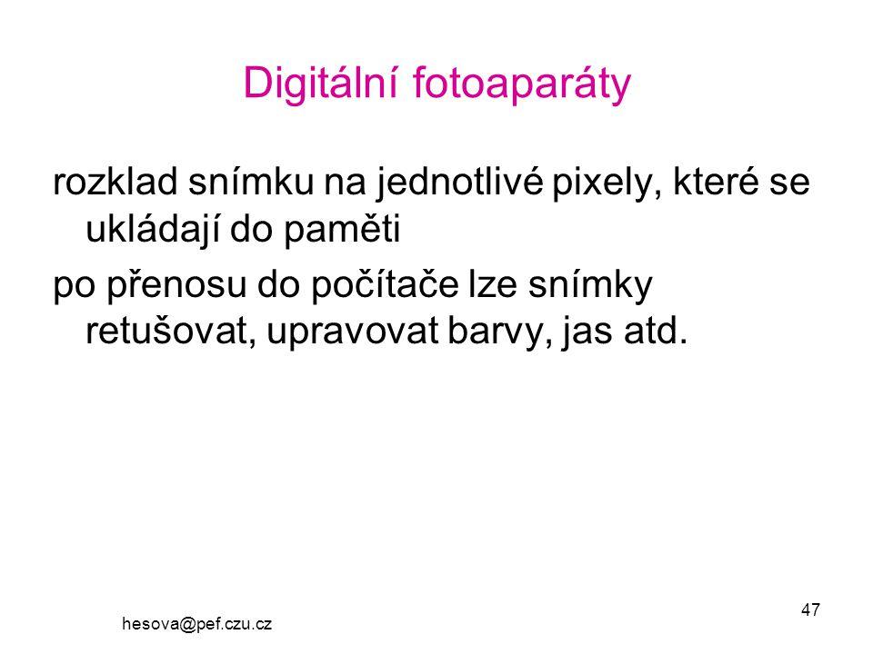 hesova@pef.czu.cz 47 Digitální fotoaparáty rozklad snímku na jednotlivé pixely, které se ukládají do paměti po přenosu do počítače lze snímky retušovat, upravovat barvy, jas atd.
