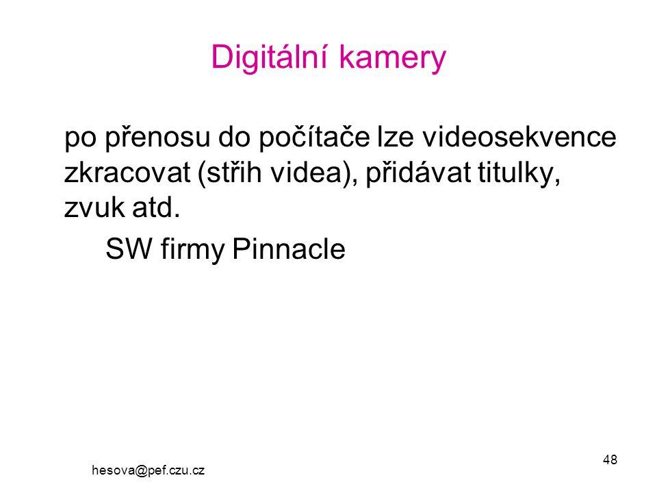 hesova@pef.czu.cz 48 Digitální kamery po přenosu do počítače lze videosekvence zkracovat (střih videa), přidávat titulky, zvuk atd.