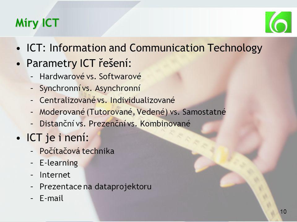 10 Míry ICT ICT: Information and Communication Technology Parametry ICT řešení: –Hardwarové vs.