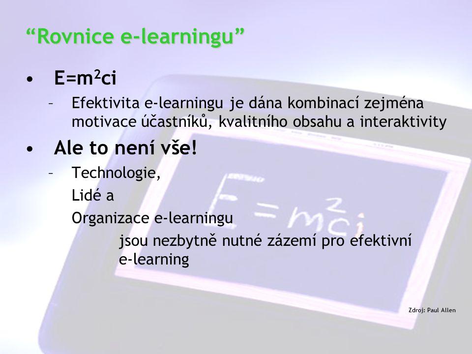 25 E=m 2 ci –Efektivita e-learningu je dána kombinací zejména motivace účastníků, kvalitního obsahu a interaktivity Ale to není vše.