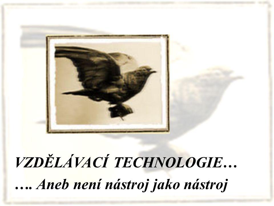 5 VZDĚLÁVACÍ TECHNOLOGIE… …. Aneb není nástroj jako nástroj