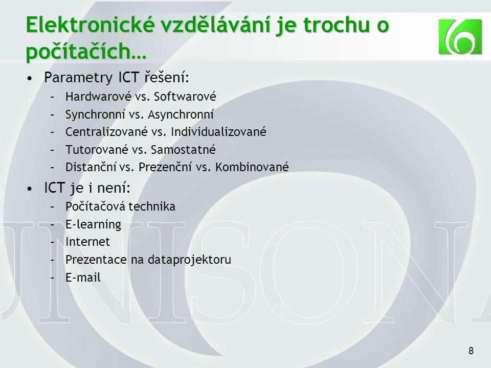 8 Elektronické vzdělávání je trochu o počítačích… Parametry ICT řešení: –Hardwarové vs.