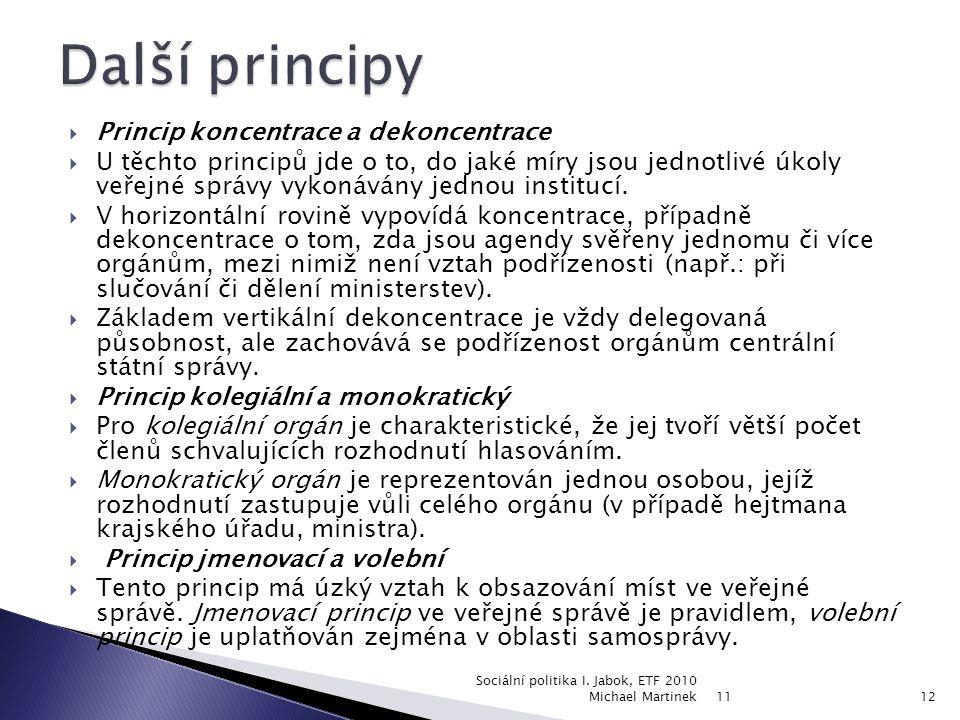  Princip koncentrace a dekoncentrace  U těchto principů jde o to, do jaké míry jsou jednotlivé úkoly veřejné správy vykonávány jednou institucí.