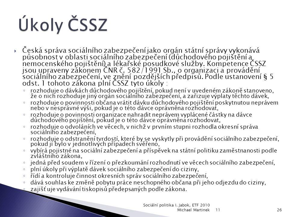  Česká správa sociálního zabezpečení jako orgán státní správy vykonává působnost v oblasti sociálního zabezpečení (důchodového pojištění a nemocenského pojištění) a lékařské posudkové služby.