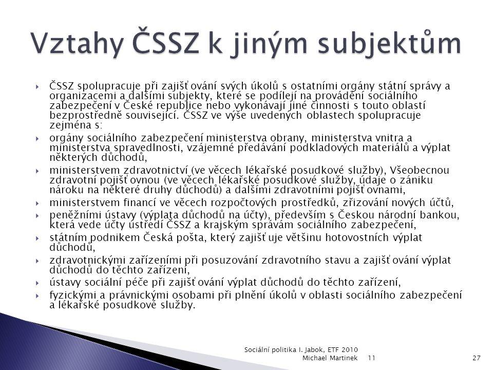  ČSSZ spolupracuje při zajišťování svých úkolů s ostatními orgány státní správy a organizacemi a dalšími subjekty, které se podílejí na provádění sociálního zabezpečení v České republice nebo vykonávají jiné činnosti s touto oblastí bezprostředně související.