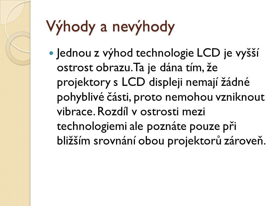 Výhody a nevýhody Jednou z výhod technologie LCD je vyšší ostrost obrazu.