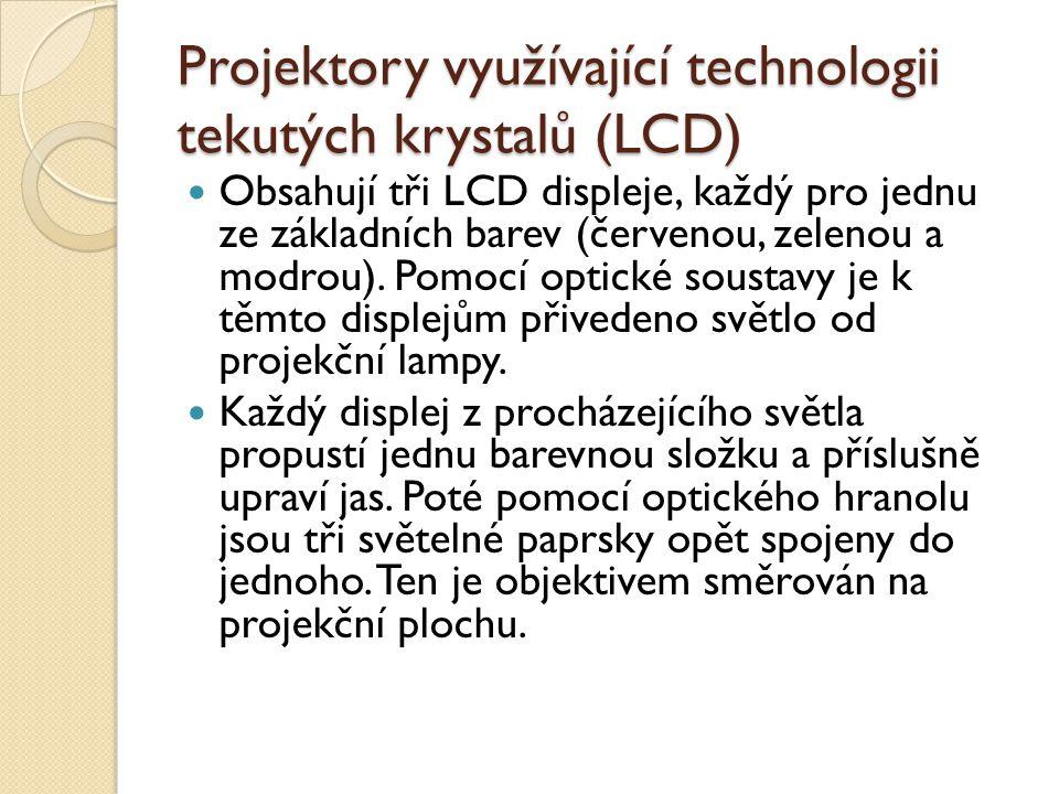 Projektory využívající technologii tekutých krystalů (LCD) Obsahují tři LCD displeje, každý pro jednu ze základních barev (červenou, zelenou a modrou).