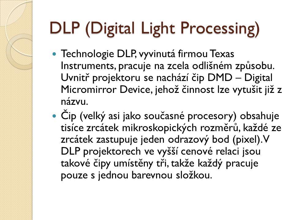 DLP (Digital Light Processing) Technologie DLP, vyvinutá firmou Texas Instruments, pracuje na zcela odlišném způsobu.