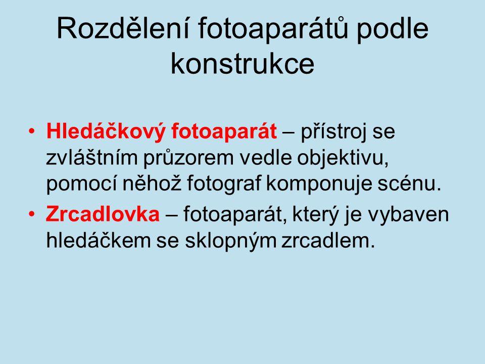 Rozdělení fotoaparátů podle konstrukce Hledáčkový fotoaparát – přístroj se zvláštním průzorem vedle objektivu, pomocí něhož fotograf komponuje scénu.
