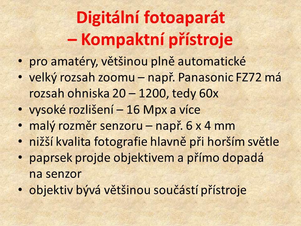 Digitální fotoaparát – Kompaktní přístroje pro amatéry, většinou plně automatické velký rozsah zoomu – např. Panasonic FZ72 má rozsah ohniska 20 – 120