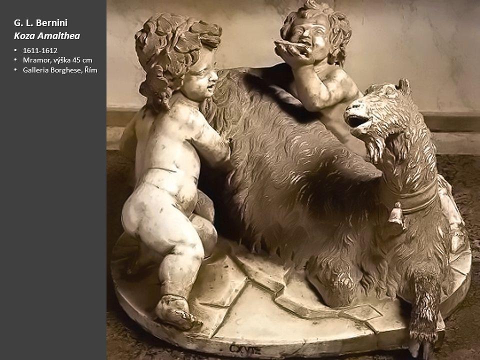 G. L. Bernini Koza Amalthea 1611-1612 1611-1612 Mramor, výška 45 cm Mramor, výška 45 cm Galleria Borghese, Řím Galleria Borghese, Řím