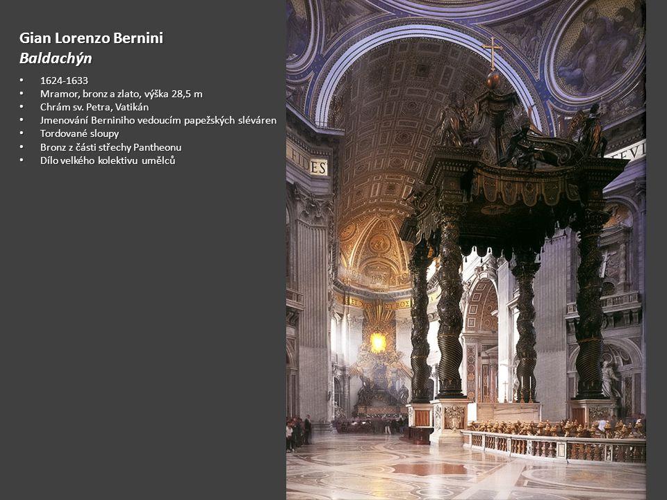 Gian Lorenzo Bernini Baldachýn 1624-1633 1624-1633 Mramor, bronz a zlato, výška 28,5 m Mramor, bronz a zlato, výška 28,5 m Chrám sv.