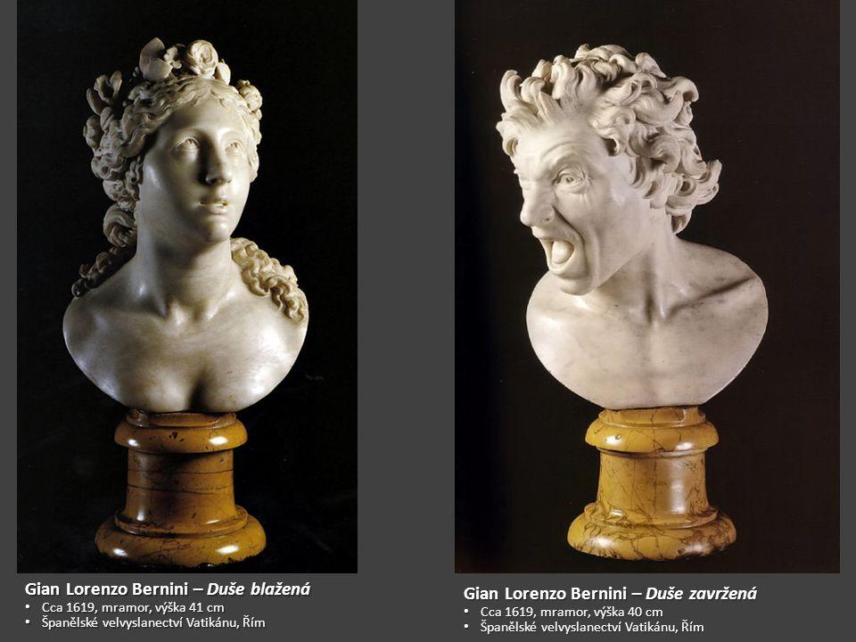 Gian Lorenzo Bernini – Duše blažená Cca 1619, mramor, výška 41 cm Cca 1619, mramor, výška 41 cm Španělské velvyslanectví Vatikánu, Řím Španělské velvyslanectví Vatikánu, Řím Gian Lorenzo Bernini – Duše zavržená Cca 1619, mramor, výška 40 cm Cca 1619, mramor, výška 40 cm Španělské velvyslanectví Vatikánu, Řím Španělské velvyslanectví Vatikánu, Řím