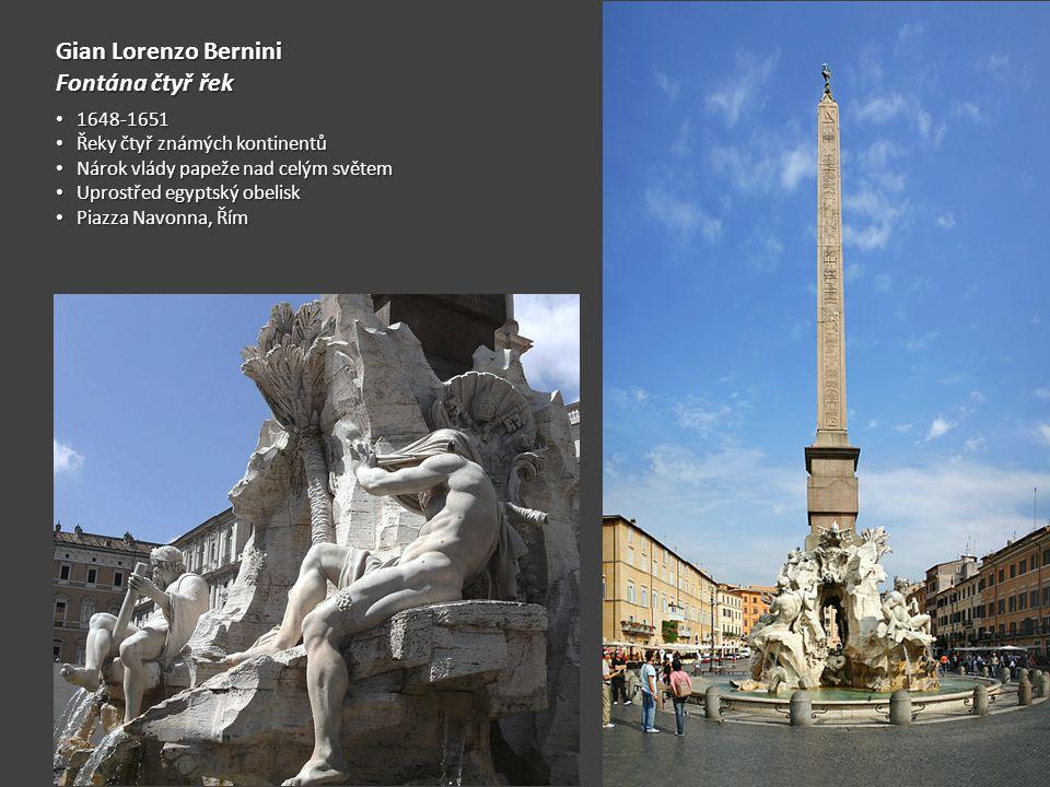 Gian Lorenzo Bernini Fontána čtyř řek 1648-1651 1648-1651 Řeky čtyř známých kontinentů Řeky čtyř známých kontinentů Nárok vlády papeže nad celým světem Nárok vlády papeže nad celým světem Uprostřed egyptský obelisk Uprostřed egyptský obelisk Piazza Navonna, Řím Piazza Navonna, Řím